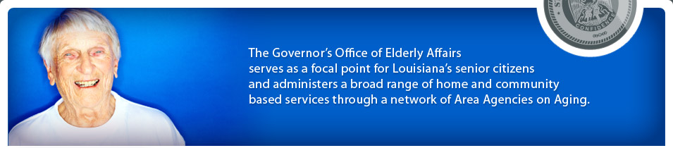 The Governor's Office of Elderly Affairs serves as a focal point for Louisiana's senior citizens and administers a broad range of home and community based services through a network of Area Agencies on Aging.